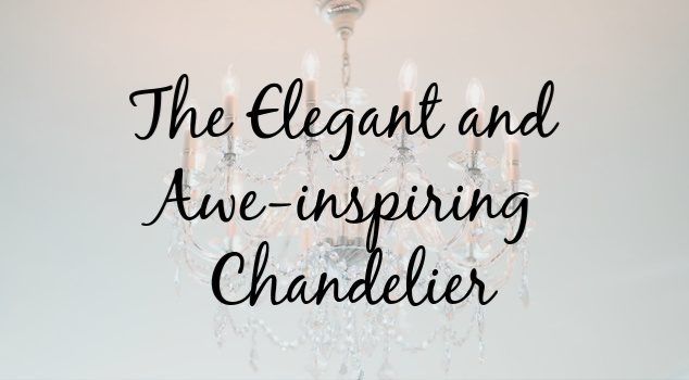 The Elegant and Awe-Inspiring Chandelier