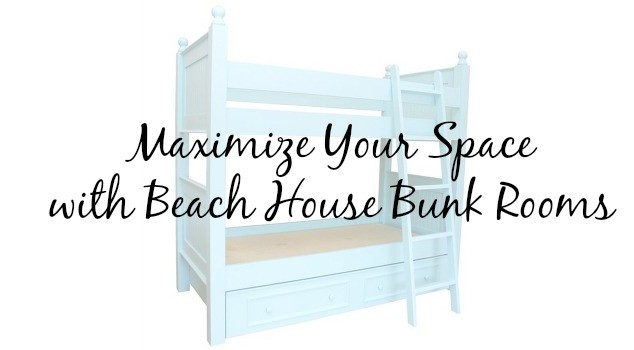 Maximize Your Space with Beach House Bunk Rooms