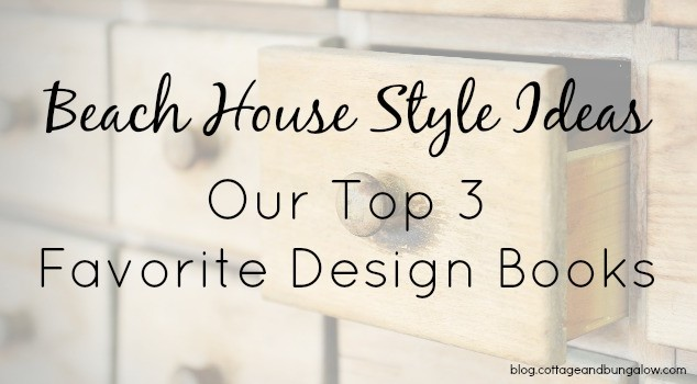 Beach House Style Ideas: Our Top 3 Favorite Design Books
