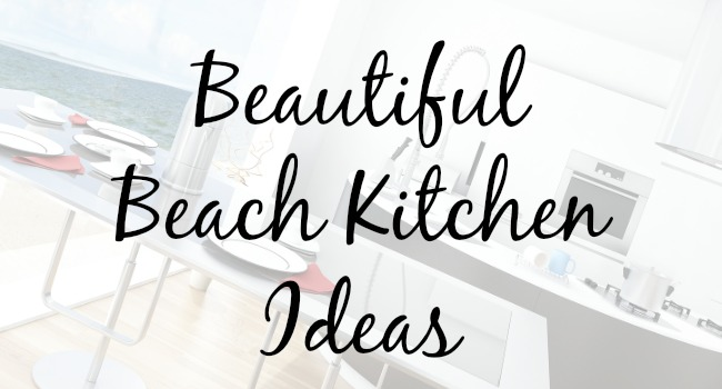 Beautiful Beach Kitchen Ideas