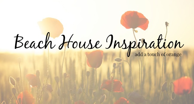 Beach House Inspiration Add a Touch of Orange