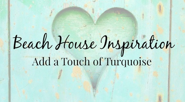 Beach Home Inspiration: Add a Touch of Turquoise