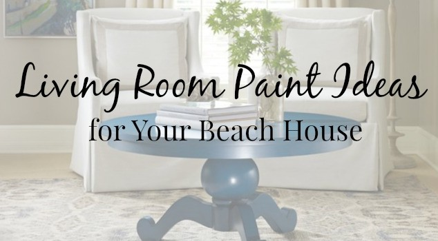 Living Room Paint Ideas for Your Beach House