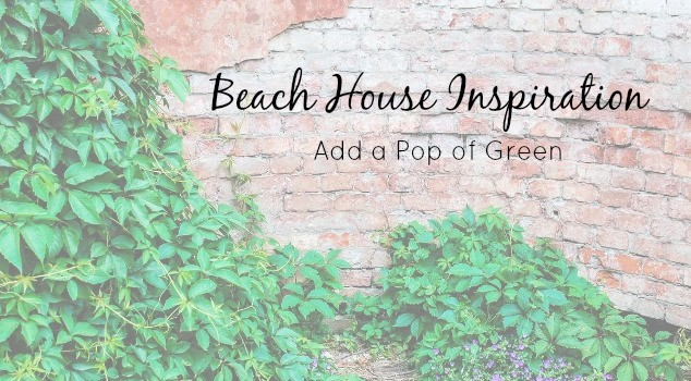 Beach House Inspiration – Add a Pop of Green