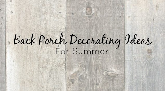 Back Porch Decorating Ideas for Summer