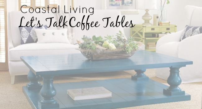 coastal living coffee tables