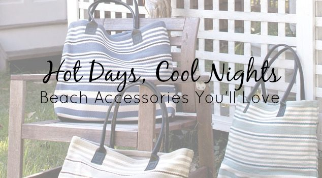 Hot Days, Cool Nights – Beach Accessories You'll Love