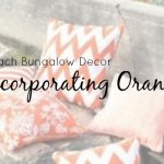 Beach Bungalow Décor – Incorporating Orange Before Halloween
