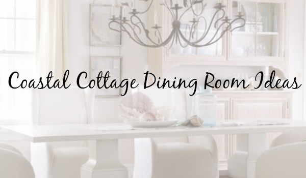 10 Inspired Ideas for a Coastal Cottage Dining Room