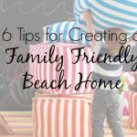 6 Tips for Creating a Family Friendly Beach Home