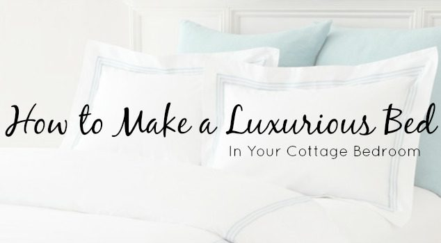 How to Make a Luxurious Bed In Your Cottage Bedroom