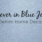 Forever in Blue Jeans – Denim Home Decor