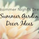 Midsummer Night's Dream, Late Summer Garden Patio Decor Ideas