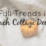 Eight Fall Trends In Beach Cottage Décor We're Loving Right Now