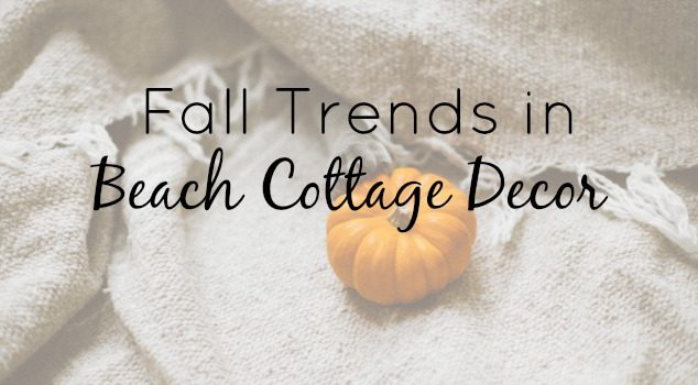 8 Fall Trends In Beach Cottage Décor We're Loving Right Now