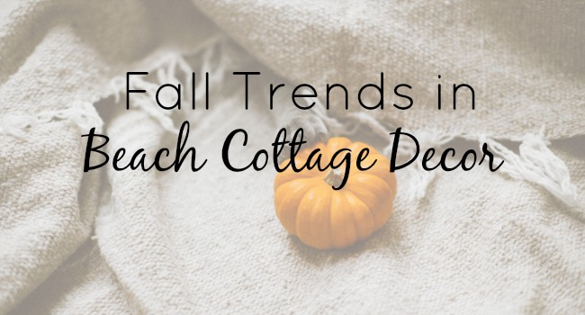 fall trends beach cottage decor