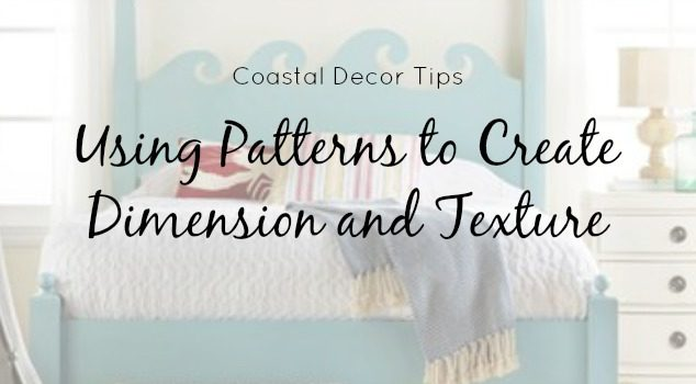 Coastal Decor Tips: Using Patterns to Create Dimension and Texture