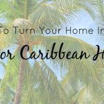 How To Turn Your Home Into An Indoor Caribbean Haven
