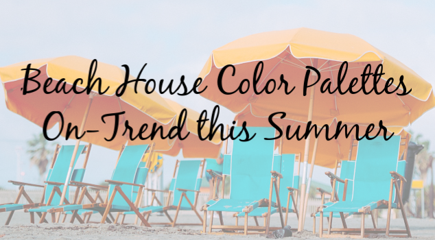 Beach House Color Palettes On-Trend this Summer