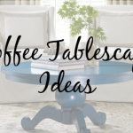 Elevate Your Style with These 6 Easy Coffee Tablescape Ideas
