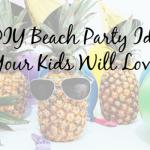 10 DIY Beach Party Ideas Your Kids Will Love