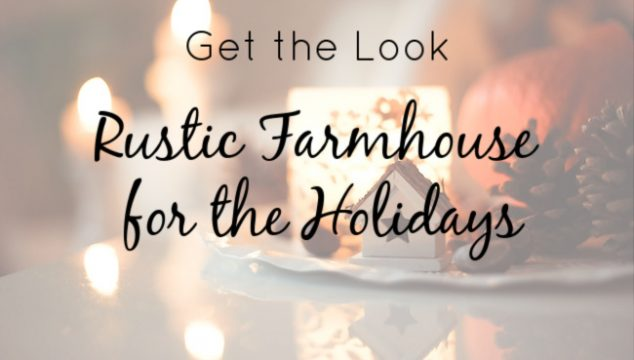 Get the Look – Rustic Farmhouse for the Holidays