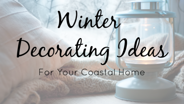 Winter Decorating Ideas for Your Coastal Home