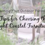 Creating Your Outdoor Paradise – 7 Tips for Choosing the Right Coastal Furniture