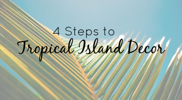 A Touch of the Tropics – 4 Steps to Island Style Decor