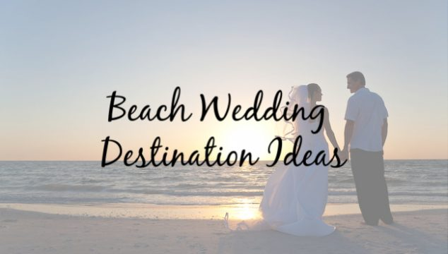 "Beautiful Beach Wedding Destinations for Inspired ""I Do's"""