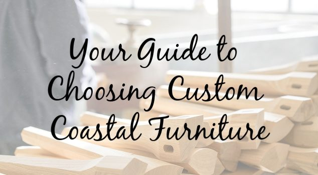 2019 Design Trends: How to Choose Custom Furniture for Your Coastal Home
