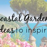 10 Coastal Garden Ideas to Inspire Your Outdoor Space