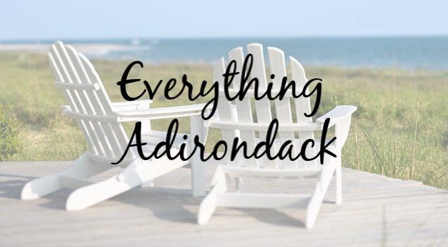 Everything Adirondack: Discover The Amazing History of This Iconic Style