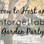 How to Host an Unforgettable Garden Party
