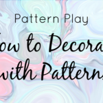 Pattern Play – Creative Ways to Decorate with Patterns