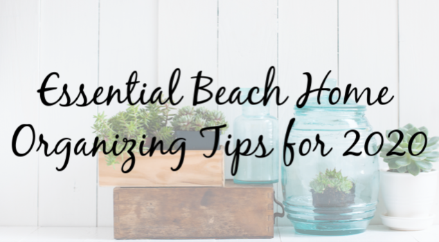 Essential Beach Home Organizing Tips for 2020