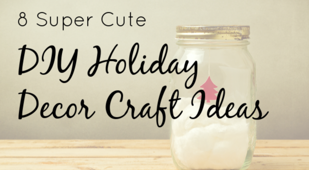 8 Cute Crafts for Christmas – DIY Decor for the Holidays