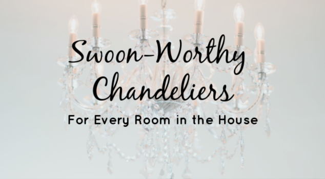 Swoon-Worthy Chandeliers for Every Room in the House