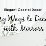 Elegant Coastal Decor: 5 Easy Ways to Decorate With Mirrors