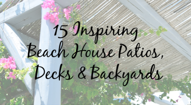 15 Inspiring Beach House Patios, Decks & Backyards to Get You Excited for Spring