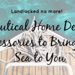 Landlocked No More! Nautical Home Decor Accessories to Bring the Sea to You