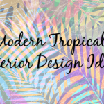 Ideas to Infuse Modern Tropical Into Your Beach Home Design