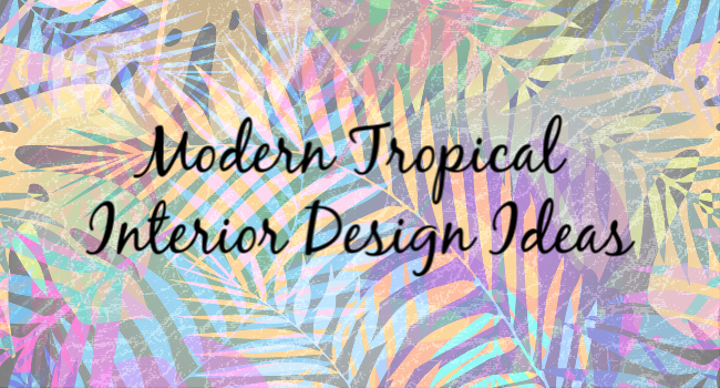 modern tropical interior design ideas