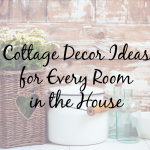 Cottage Decorating Ideas for Every Room in Your Home