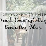 Fall in Love with These French Country Cottage Decorating Ideas