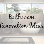 9 Luxury Bathroom Renovation Ideas for Beach Homes